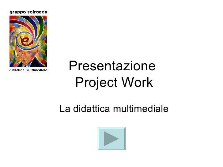 Presentazione  Project Work La didattica multimediale