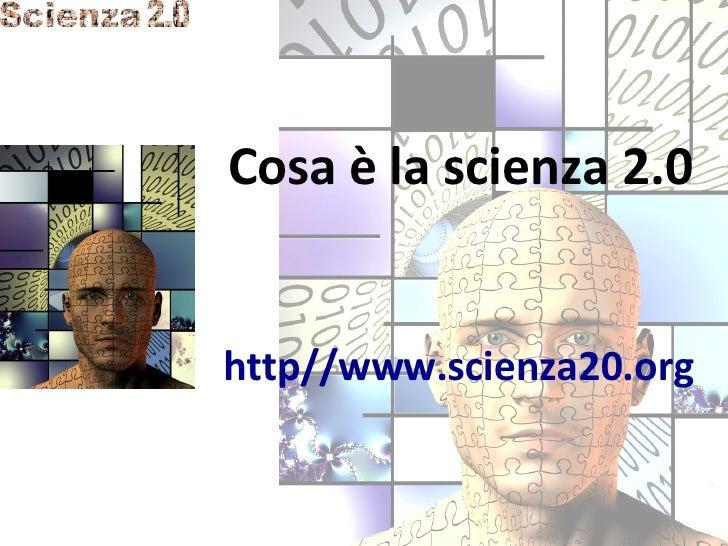 Cosa è la scienza 2.0 http//www.scienza20.org