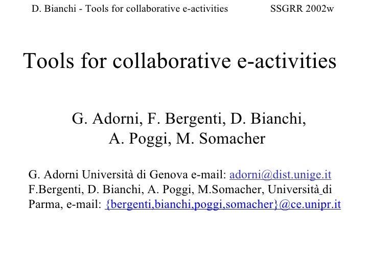 Tools for collaborative e-activities G. Adorni, F. Bergenti, D. Bianchi, A. Poggi, M. Somacher  G. Adorni  Università di G...