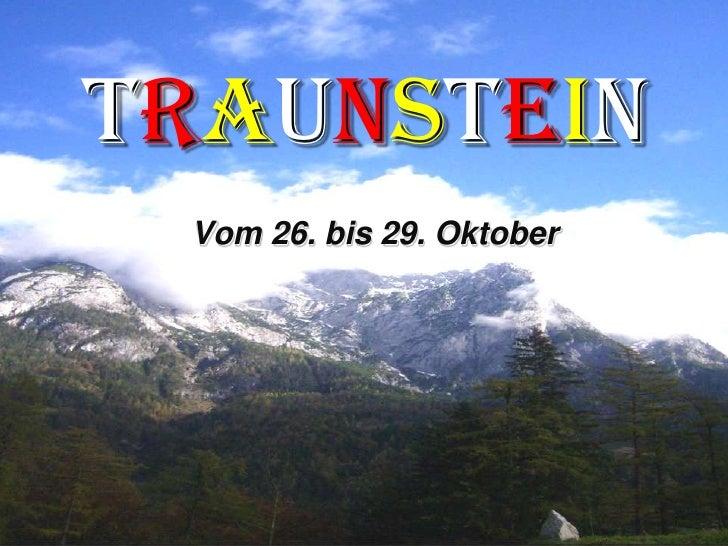 TRAUNSTEIN<br />Vom 26. bis 29. Oktober<br />
