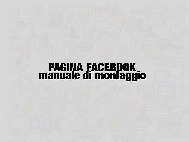 Pagina Facebook: manuale di montaggio 2/41   23/10/2012   Piero Zilio – linkedin.com/in/pierozilio