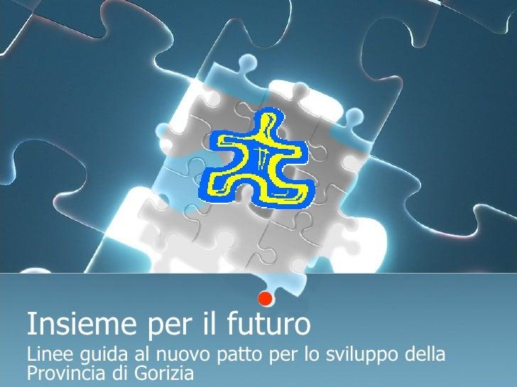 Insieme per il futuro Linee guida al nuovo patto per lo sviluppo della Provincia di Gorizia