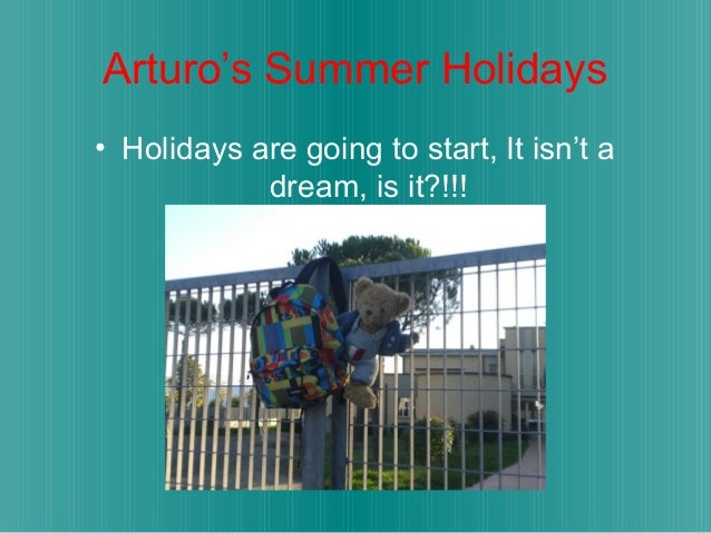 Arturo's Summer Holidays • Holidays are going to start, It isn't a dream, is it?!!!