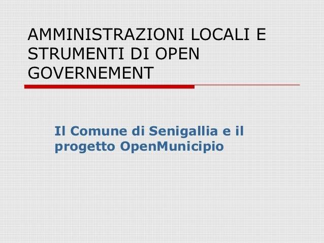 AMMINISTRAZIONI LOCALI ESTRUMENTI DI OPENGOVERNEMENT  Il Comune di Senigallia e il  progetto OpenMunicipio