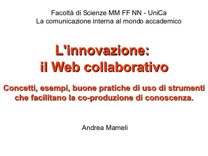 L'innovazione:  il Web collaborativo Concetti, esempi, buone pratiche di uso di strumenti che facilitano la co-produzione ...