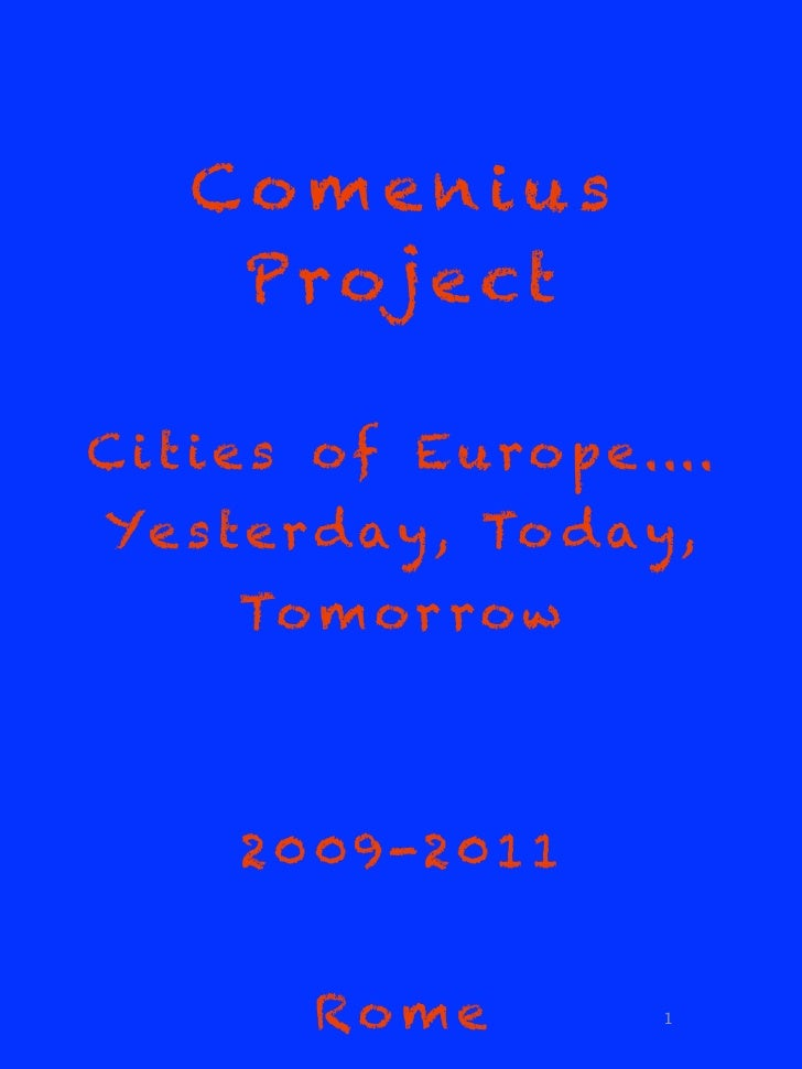 Comenius       P r oj e ct  C i t i e s o f E u r o p e.... Ye s t e r d a y , To d a y ,        To m o r r o w           ...