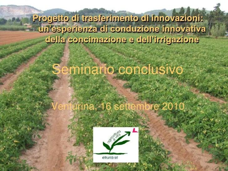 Progetto di trasferimento di innovazioni: un'esperienza di conduzione innovativa   della concimazione e dell'irrigazione  ...