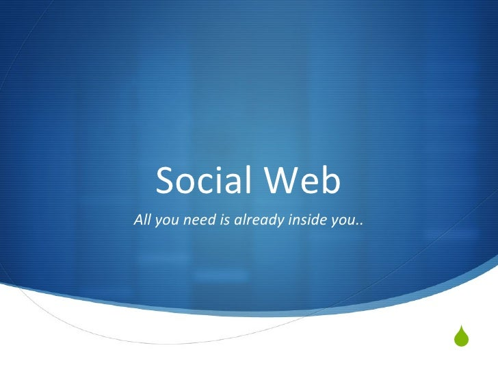 Social Web All you need is already inside you..