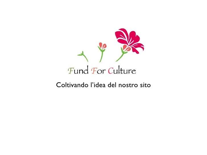 Fund For Culture - Coltivando l'idea del sito