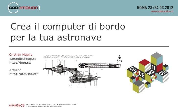 Crea il computer di bordoper la tua astronaveCristian Magliec.maglie@bug.sthttp://bug.st/Arduinohttp://arduino.cc/