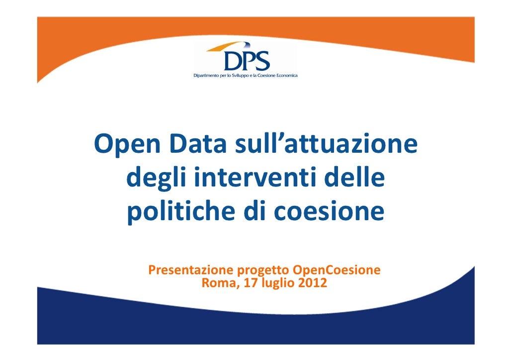 OpenDatasull'attuazione  degliinterventidelle  politichedicoesione    PresentazioneprogettoOpenCoesione        ...