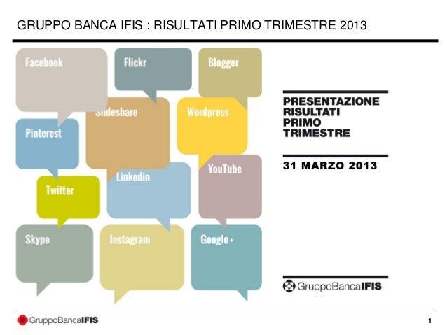 1GRUPPO BANCA IFIS : RISULTATI PRIMO TRIMESTRE 2013