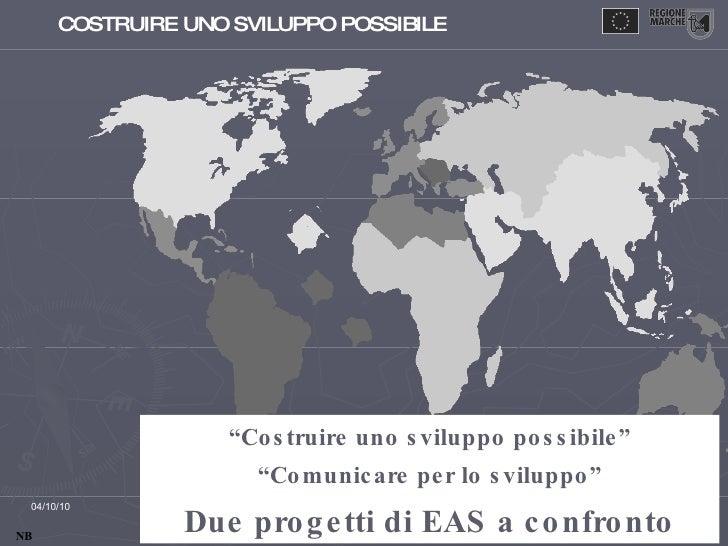 """"""" Costruire uno sviluppo possibile"""" """" Comunicare per lo sviluppo"""" Due progetti di EAS a confronto"""