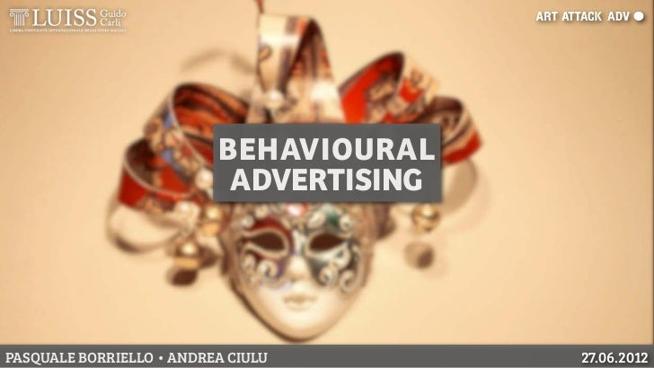 BEHAVIOURAL                           ADVERTISINGPASQUALE BORRIELLO • ANDREA CIULU        27.06.2012