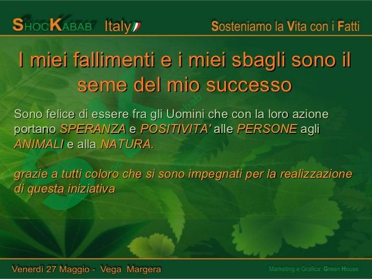 I miei fallimenti e i miei sbagli sono il seme del mio successo Sono felice di essere fra gli Uomini che con la loro azion...