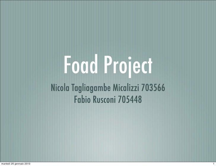 Foad Project                           Nicola Tagliagambe Micalizzi 703566                                   Fabio Rusconi...