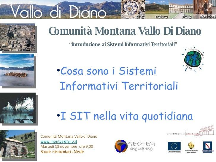 """"""" Introduzione ai Sistemi Informativi Territoriali"""" Comunità Montana Vallo Di Diano <ul><li>Cosa sono i Sistemi  </li></ul..."""