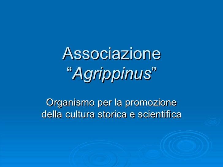 """Associazione """" Agrippinus """" Organismo per la promozione della cultura storica e scientifica"""
