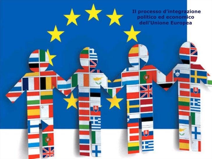 Il processo d'integrazione politico ed economico dell'Unione Europea