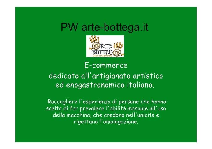 PW arte-bottega.it           E-commerce dedicato allartigianato artistico   ed enogastronomico italiano. Raccogliere lespe...