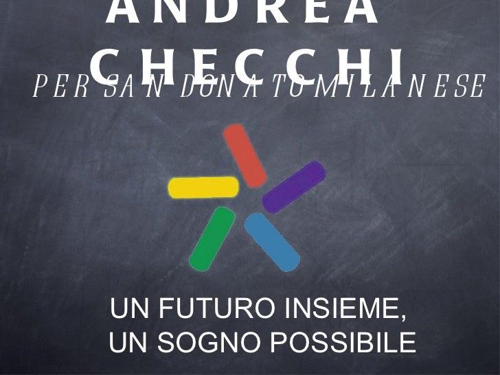 ANDREA CHECCHI UN FUTURO INSIEME,  UN SOGNO POSSIBILE PER SAN DONATO MILANESE