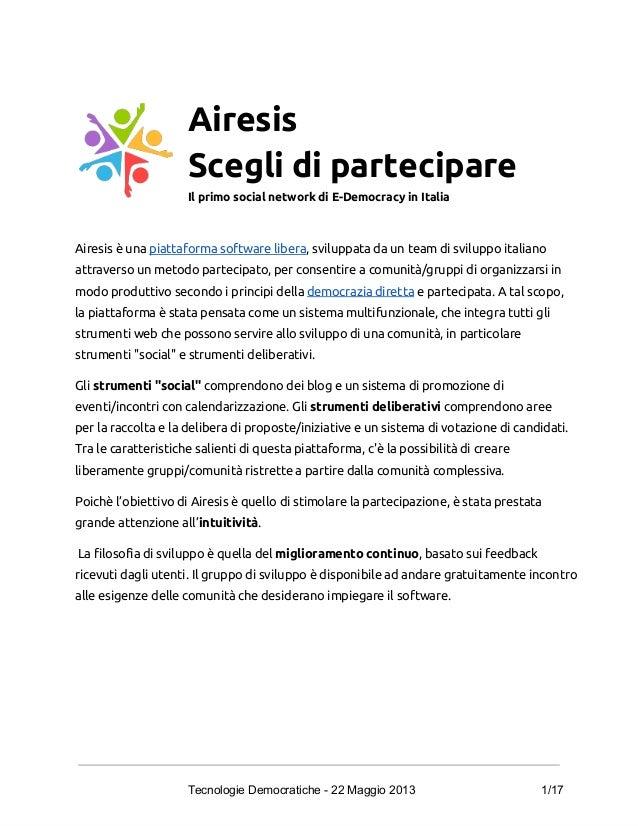 Airesis Scegli di partecipare Il primo social network di E-Democracy in Italia Airesis è una piattaforma software libera, ...