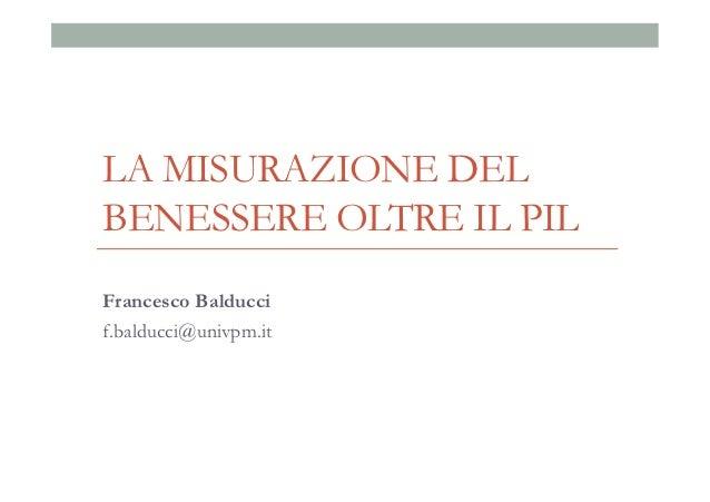 LA MISURAZIONE DELBENESSERE OLTRE IL PILFrancesco Balduccif.balducci@univpm.it