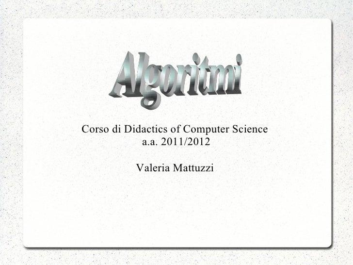 Corso di Didactics of Computer Science            a.a. 2011/2012           Valeria Mattuzzi