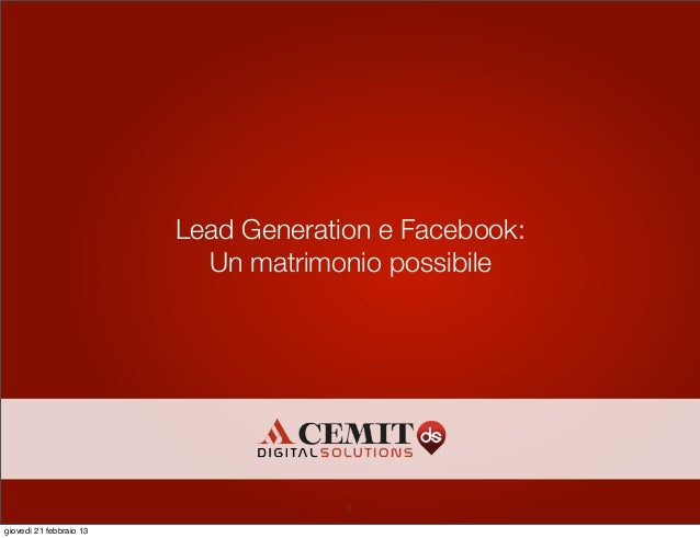 Lead Generation e Facebook:                           Un matrimonio possibile                                      1gioved...