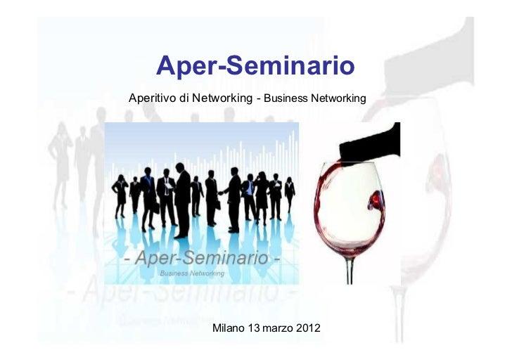 Aper-SeminarioAperitivo di Networking - Business Networking               Milano 13 marzo 2012