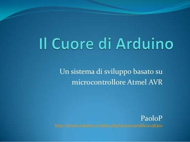Un sistema di sviluppo basato su microcontrollore Atmel AVR PaoloP http://forum.arduino.cc/index.php?action=profile;u=58300