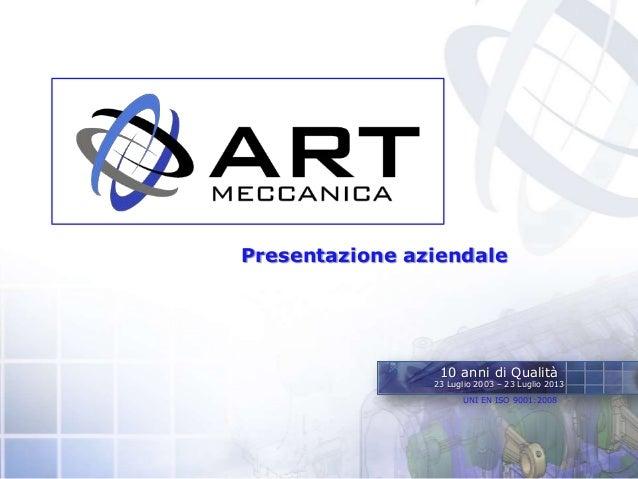 Presentazione aziendale10 anni di Qualità23 Luglio 2003 – 23 Luglio 2013UNI EN ISO 9001:2008