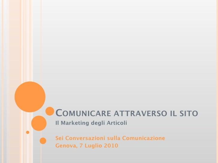 COMUNICARE ATTRAVERSO IL SITO Il Marketing degli Articoli  Sei Conversazioni sulla Comunicazione Genova, 7 Luglio 2010