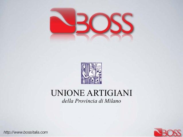 http://www.bossitalia.comUNIONE ARTIGIANIdella Provincia di Milano