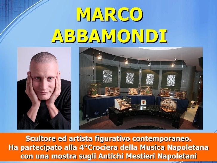 MARCO           ABBAMONDI    Scultore ed artista figurativo contemporaneo.Ha partecipato alla 4°Crociera della Musica Napo...