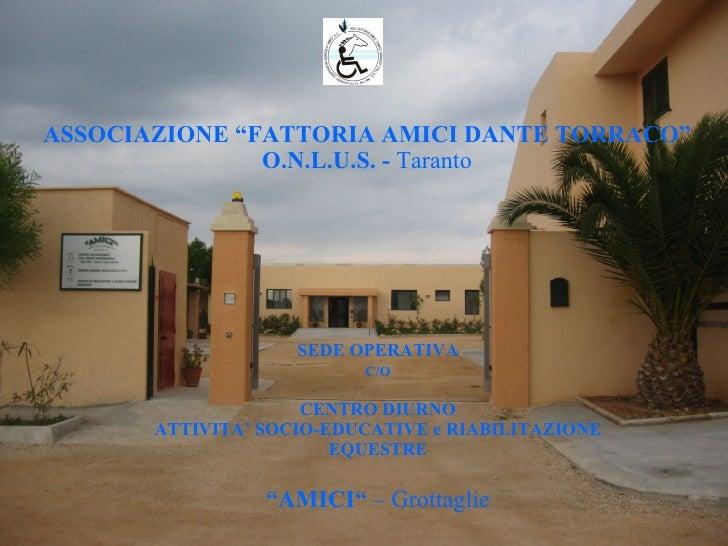 """ASSOCIAZIONE """"FATTORIA AMICI DANTE TORRACO"""" O.N.L.U.S. -  Taranto SEDE OPERATIVA C/O CENTRO DIURNO ATTIVITA' SOCIO-EDUCATI..."""
