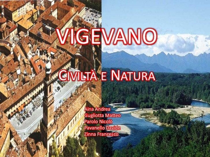 VIGEVANO<br />Civiltà e Natura<br />Aina Andrea<br />Gugliotta Matteo<br />Parolo Nicolò<br />Pavanello Davide<br />Zinna ...