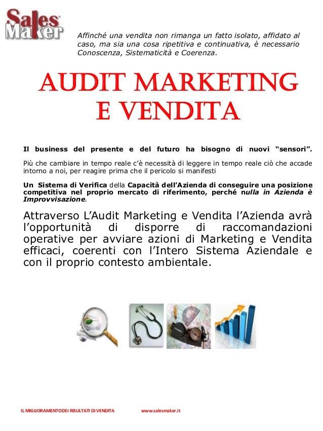 IL MIGLIORAMENTO DEI RISULTATI DI VENDITA www.salesmaker.it AUDIT MARKETING E VENDITA Il business del presente e del futur...