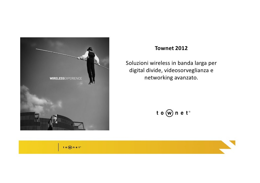 Townet 2012                      Soluzioni wireless in banda larga per                       digital divide, videosorvegli...