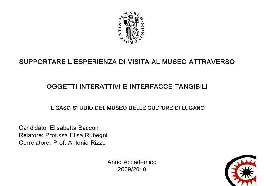 SUPPORTARE L'ESPERIENZA DI VISITA AL MUSEO ATTRAVERSO          OGGETTI INTERATTIVI E INTERFACCE TANGIBILI           IL CAS...