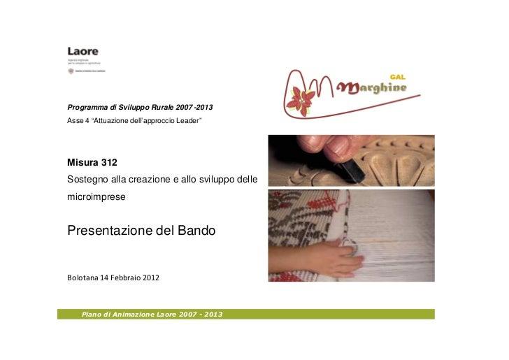 """Programma di Sviluppo Rurale 2007 -2013Asse 4 """"Attuazione dell'approccio Leader""""Misura 312Sostegno alla creazione e allo s..."""