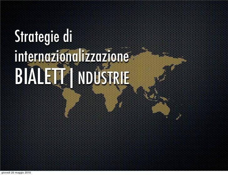 Strategie di          internazionalizzazione          BIALETT NDUSTRIE    giovedì 20 maggio 2010