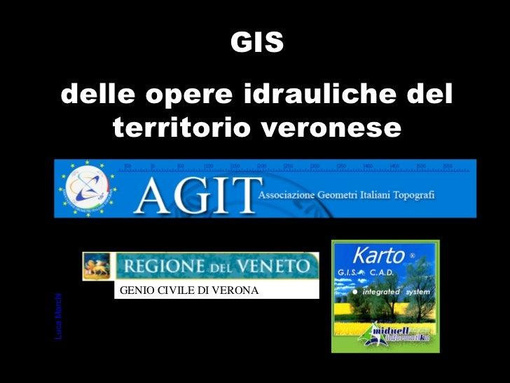 Pregeo 10 GIS        delle opere idrauliche del           territorio veronese                GENIO CIVILE DI VERONALuca Ma...