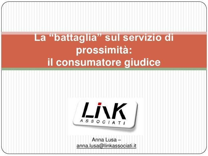 """La """"battaglia"""" sul servizio di prossimità: il consumatore giudice<br />Anna Lusa – anna.lusa@linkassociati.it<br />"""
