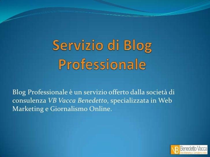 Servizio di Blog Professionale<br />Blog Professionale è un servizio offerto dalla società di consulenza VB Vacca Benedett...