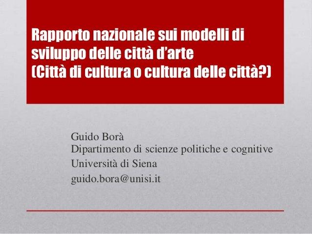 Rapporto nazionale sui modelli di sviluppo delle città d'arte (Città di cultura o cultura delle città?)  Guido Borà Dipart...