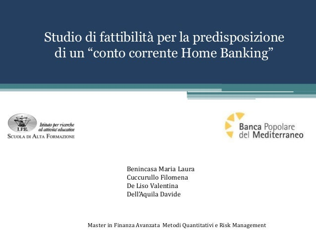 """Studio di fattibilità per la predisposizione di un """"conto corrente Home Banking"""" Benincasa Maria Laura Cuccurullo Filomena..."""
