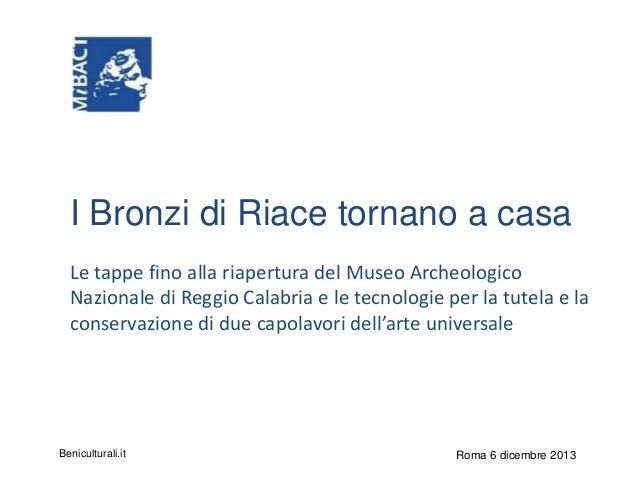 I Bronzi di Riace tornano a casa Le tappe fino alla riapertura del Museo Archeologico Nazionale di Reggio Calabria e le te...