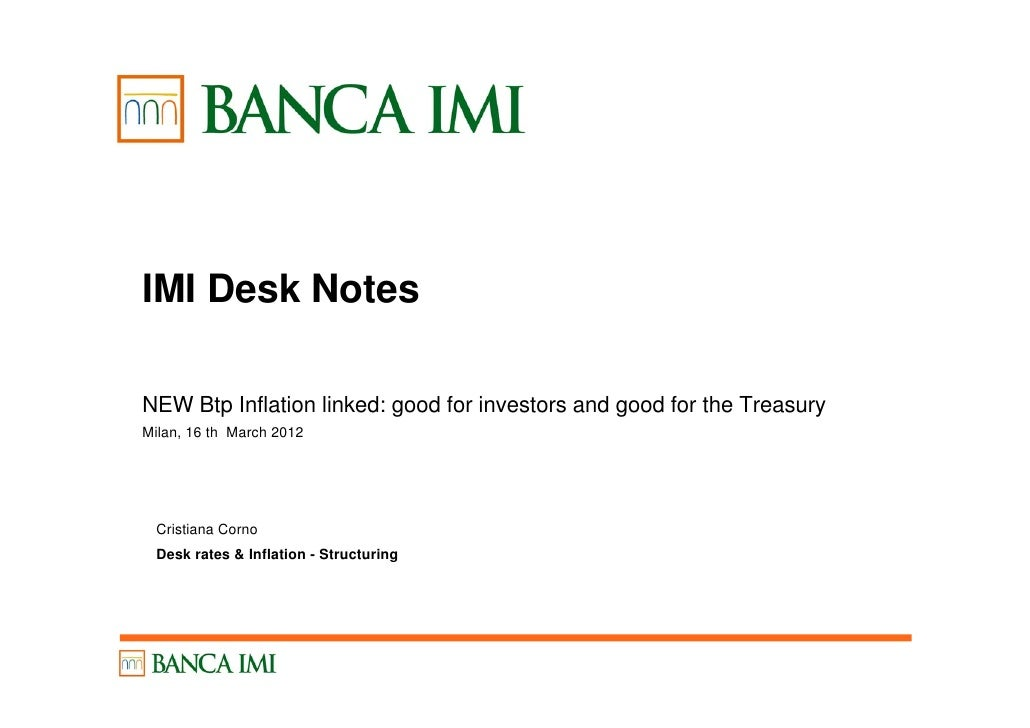 IMI Desk NotesNEW Btp Inflation linked: good for investors and good for the TreasuryMilan, 16 th March 2012 Cristiana Corn...
