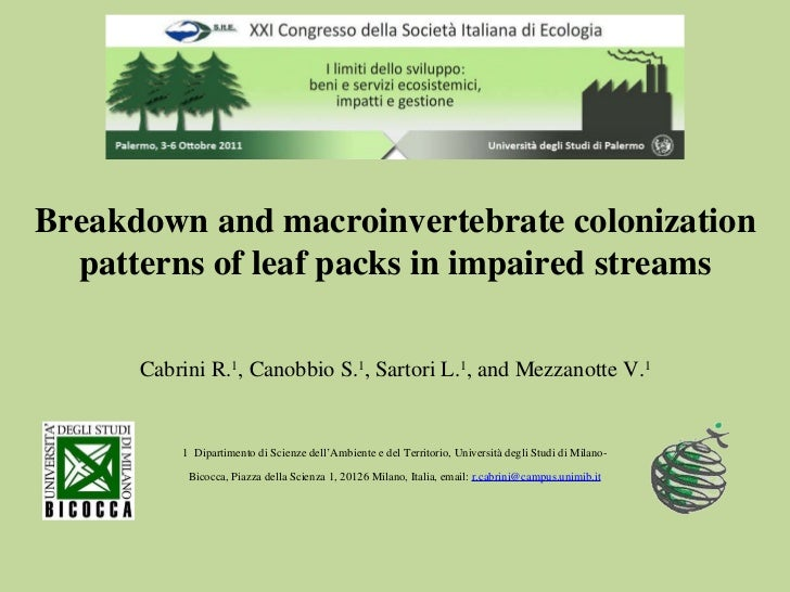 Breakdown and macroinvertebrate colonization patterns of leaf packs in impaired streams Cabrini R. 1 , Canobbio S. 1 , Sar...